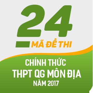 24 MÃ ĐỀ THI CHÍNH THỨC THPT QUỐC GIA MÔN ĐỊA LÍ NĂM 2017 (CÓ LỜI GIẢI CHI TIẾT)
