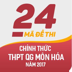 24 MÃ ĐỀ THI CHÍNH THỨC THPT QUỐC GIA MÔN HÓA HỌC NĂM 2017 (CÓ LỜI GIẢI CHI TIẾT)
