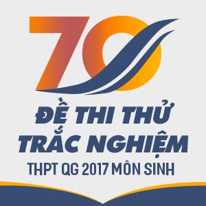 KHÓA 70 ĐỀ THI THỬ TRẮC NGHIỆM MÔN SINH HỌC THPTQG 2017
