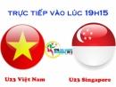 Trực tiếp trận U23 Việt Nam - U23 Singapore