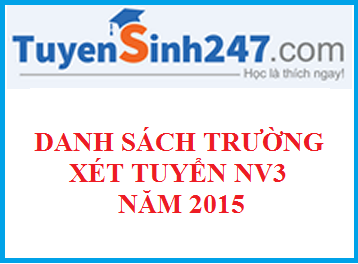 Danh sách trường ĐH, CĐ xét tuyển NV3 năm 2015
