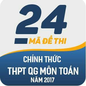 24 MÃ ĐỀ THI CHÍNH THỨC THPT QUỐC GIA MÔN TOÁN NĂM 2017 (CÓ LỜI GIẢI CHI TIẾT)