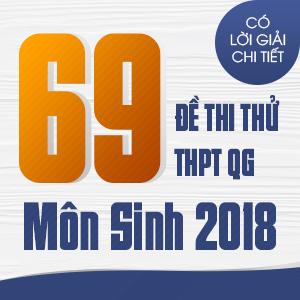 69 ĐỀ THI THỬ THPT QG MÔN SINH CỦA CÁC TRƯỜNG THPT CHUYÊN TRÊN CẢ NƯỚC NĂM 2018 (CÓ LỜI GIẢI CHI TIẾT)