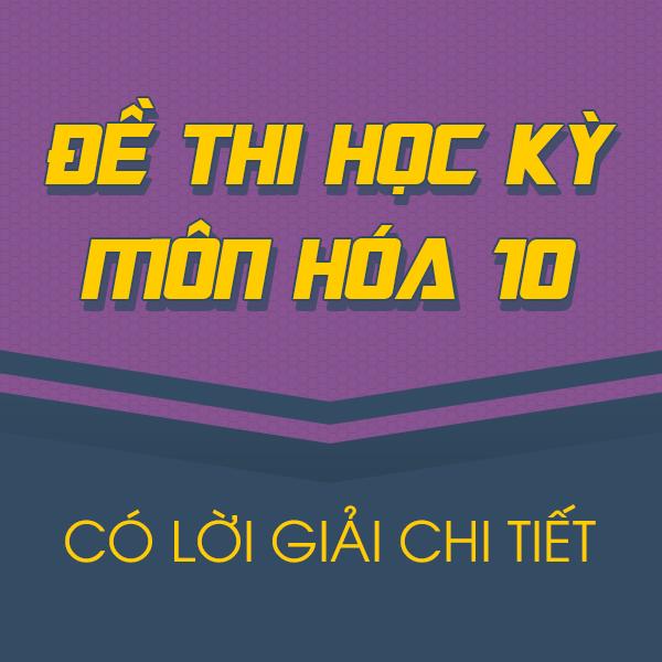 Đề thi HK1 môn Hóa lớp 10 (có lời giải chi tiết)
