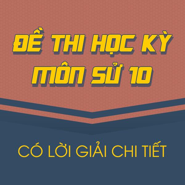 Đề thi HK II môn Lịch sử lớp 10 (Có lời giải chi tiết)