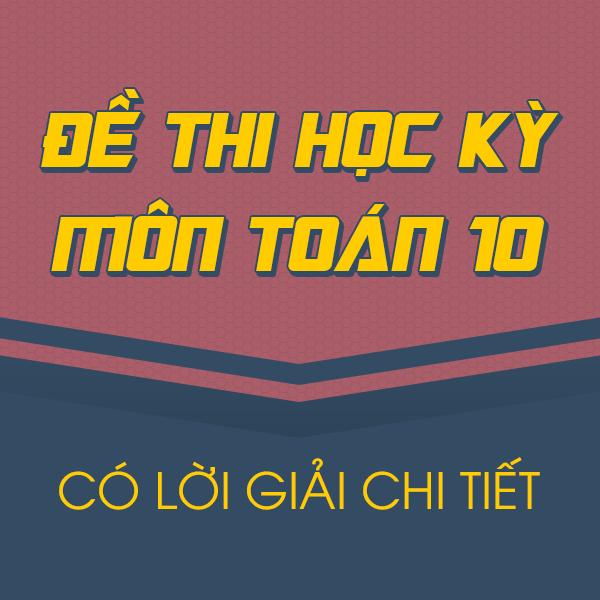 Đề thi HK2 môn Toán lớp 10 (có lời giải chi tiết)