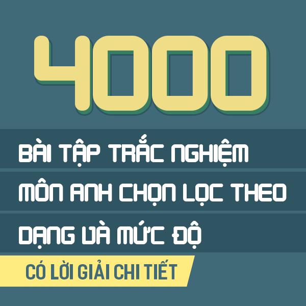 4000 Bài tập tiếng Anh chọn lọc theo dạng & phân loại theo mức độ (có lời giải chi tiết)