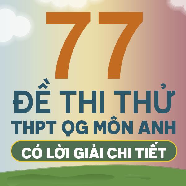 77 đề thi thử THPT QG môn Anh của các trường THPT chuyên trên cả nước năm 2019 (có lời giải chi tiết)