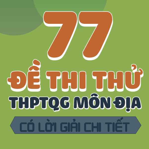 Khóa 77 đề thi thử THPTQG môn Địa lí các trường THPT Chuyên trên cả nước năm 2019 - có lời giải chi tiết