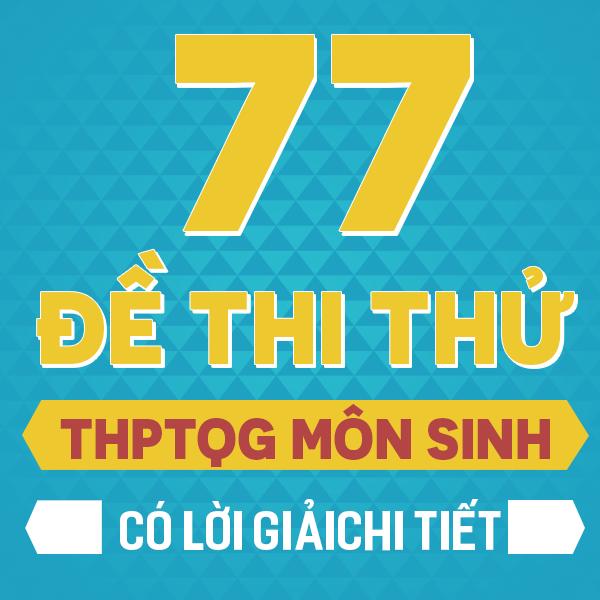 77 đề thi thử THPT QG môn Sinh của các trường THPT chuyên trên cả nước năm 2019 (có lời giải chi tiết)