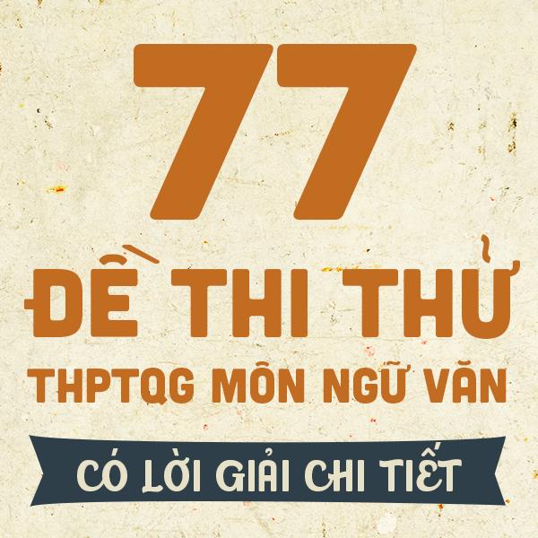 77 đề thi thử THPT QG môn Ngữ Văn các trường THPT chuyên trên cả nước năm 2019 (có lời giải chi tiết)