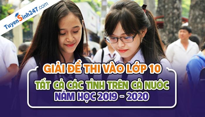Tuyensinh247 giai de thi vao lop 10 nam 2019 - Tat ca cac tinh