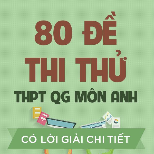 80 đề thi thử THPT QG môn Anh của các trường THPT Chuyên trên cả nước năm 2020 (có lời giải chi tiết)