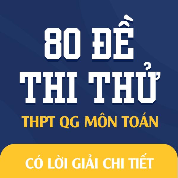80 đề thi thử THPT QG môn Toán của các trường THPT Chuyên trên cả nước năm 2020 (có lời giải chi tiết)