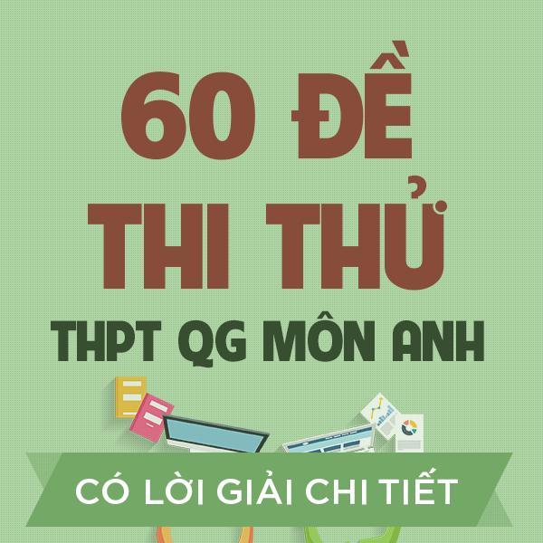 60 đề thi thử THPT QG môn Anh của các trường THPT Chuyên trên cả nước năm 2020 (có lời giải chi tiết)