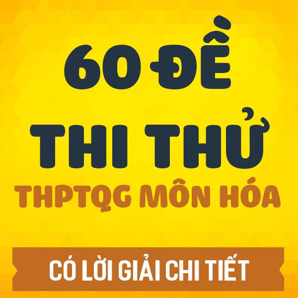 60 đề thi thử THPT QG môn Hóa các trường THPT chuyên trên cả nước năm 2020 (Có lời giải chi tiết)
