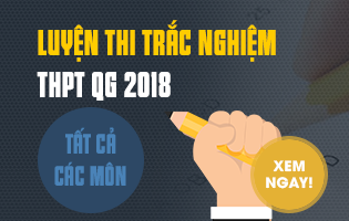 Luyện thi trắc nghiệm THPT QG 2018 cùng giáo viên top 1