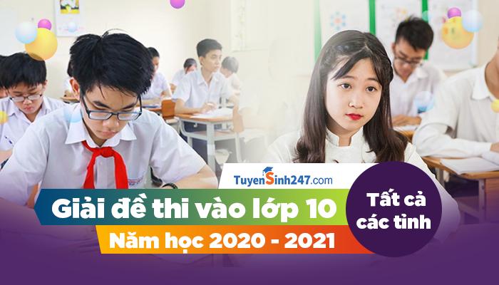 Tuyensinh247 giải đề thi vào lớp 10 - Tất cả các tỉnh năm 2020