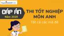 Đáp án đề thi tốt nghiệp THPT môn Anh 2020 - Tất cả các mã đề