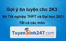 Gợi ý ôn luyện cho 2k3 thi Tốt nghiệp THPT và Đại học 2021 - Tất cả các môn